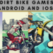 Best Dirt Bike Games for Android & IOS(2021)
